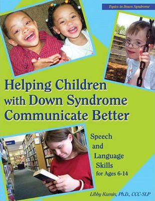 Helping Children with Down Syndrome Communicate Better: Speech and Language Skills for Ages 6-14