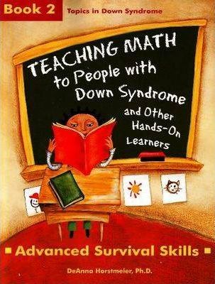 Teaching Math to People with Down Syndrome and Other Hands-On Learners: Book 2: Advanced Survival Skills