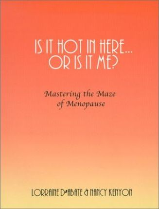 Is It Hot in Here or Is It Me?  Mastering the Maze of Menopause