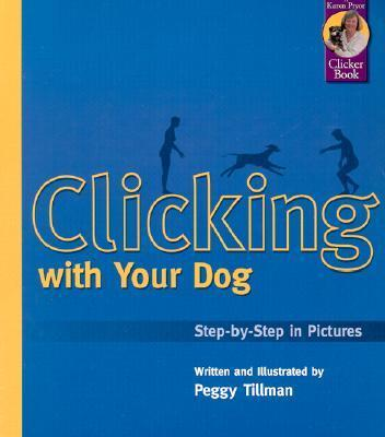 Clicking with Your Dog : Step by Step in Pictures