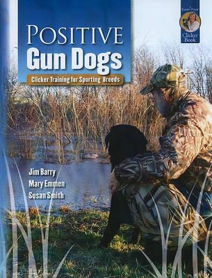 Positive Gun Dogs : Clicker Training for Sports Breeds