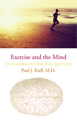 Exercise and the Mind : The Possibilities for Mind-Body-Spirit Unity