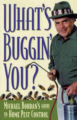 What's Buggin' You?: Guide to Home Pest Control