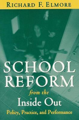 School Reform From the Inside Out : Policy, Practice, and Performance