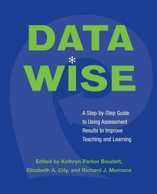 Data Wise: A Step-By-Step Guide to Using Assessment Results to Improve Teaching and Learning