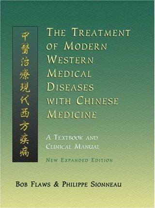 The Treatment of Modern Western Medical Diseases with Chinese Medicine - Bob Flaws, Philippe Sionneau