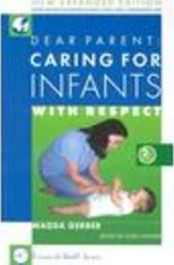 Dear Parent : Caring for Infants with Respect