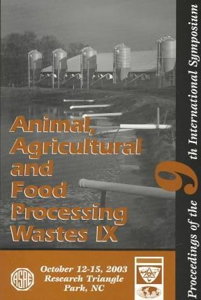 Animal, Agricultural and Food Processing Wastes IX
