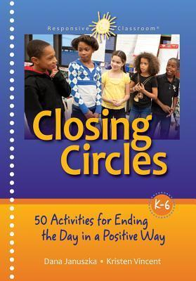 Closing Circles : 50 Activities for Ending the Day in a Positive Way