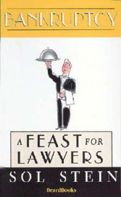 Bankruptcy: A Feast for Lawyers : A Feast for Lawyers