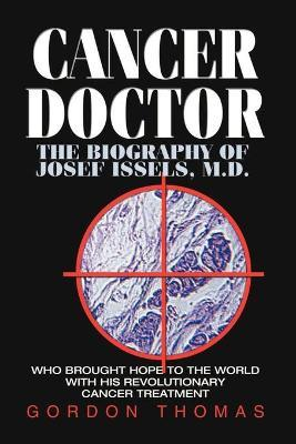 Cancer Doctor: The Biography of Josef Issels, M.D.
