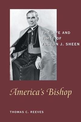 America's Bishop  The Life and Times of Fulton J.Sheen