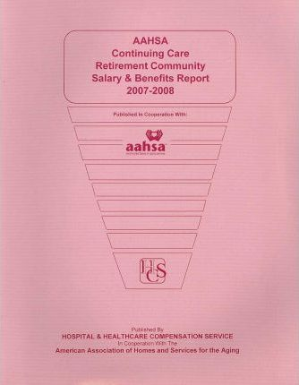AAHSA Continuing Care Retirement Community Salary & Benefits Report 2007-2008