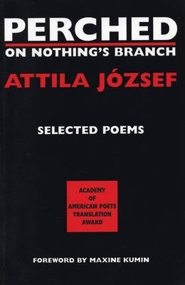 Perched On Nothings Branch Attila Jozsef 9781893996007