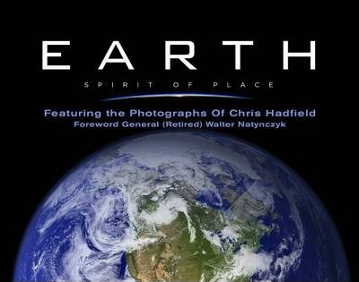 Earth, Spirit of Place : Featuring the Photographs of Chris Hadfield