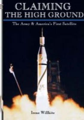 Claiming the High Ground: The Army and America's First Satellite