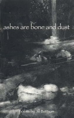 Ashes Are Bone And Dust Jill Battson 9781895837025