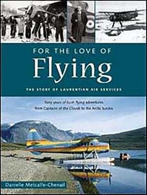 For the Love of Flying : The Story of Laurentian Air Services