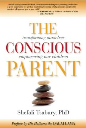 The Conscious Parent : Transforming Ourselves, Empowering Our Children
