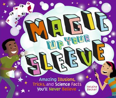 Magic Up Your Sleeve: Amazing Illusions, Tricks, and Science Facts Cover Image