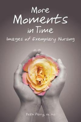 More Moments in Time  Images of Exemplary Nursing