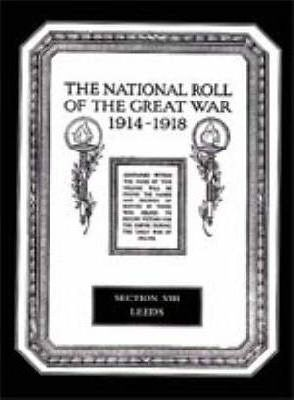 The National Roll of the Great War 1914-1918: Leeds Section VIII