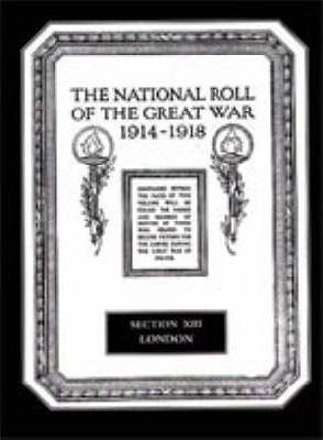 The National Roll of the Great War 1914-1918: London Section XIII