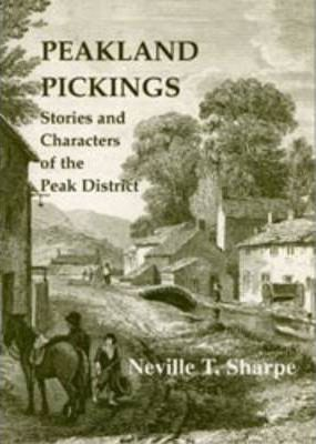 Peakland Pickings  Stories and Characters of the Peak District