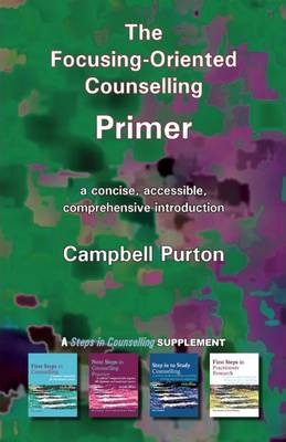 The Focusing-Oriented Counselling Primer - Campbell Purton