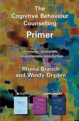 The Cognitive Behaviour Counselling Primer - Rhena Branch, Windy Dryden