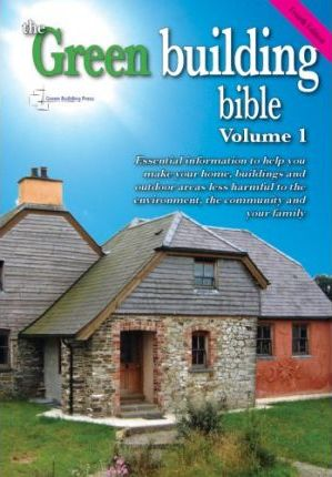 Green Building Bible: v. 1: Essential Information to Help You Make Your Home and Buildings Less Harmful to the Environment, the Community and Your Family