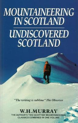 Mountaineering in Scotland / Undiscovered Scotland: Two Scottish Mountaineering Classics Combined Volume 1