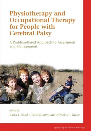 Physiotherapy and Occupational Therapy for People with Cerebral Palsy - Karen Dodd, Christine Imms, Nicholas F. Taylor