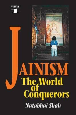Jainism: The World of Conquerors Volume 1