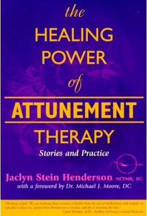 The Healing Power of Attunement Therapy : Stories and Practice