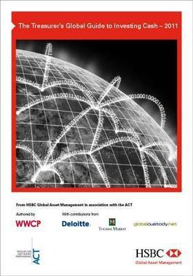 The Treasurer's Global Guide to Investing Cash 2011