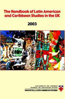 Handbook of Latin American and Caribbean Studies in the UK 2003