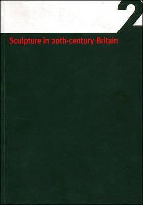 Sculpture in 20th Century Britain: A Guide to Sculptors in Leeds Collections Vol 2