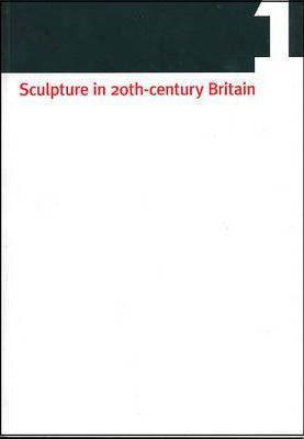 Sculpture in 20th Century Britain: Identity, Infrastructures, Aesthetics, Display, Reception Vol 1