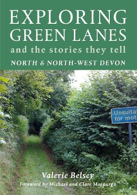 Exploring Green Lanes in North and North-West Devon  And the Stories They Tell