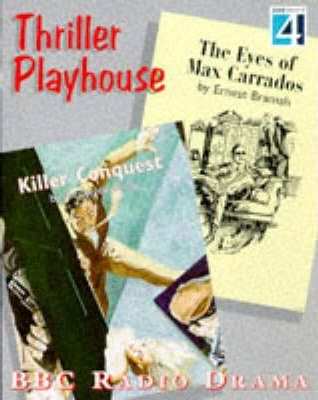 "Best of Thriller Playhouse: ""Eyes of Max Carrados"" by Ernest Bramah & ""Killer Conquest"" by Berkeley Gray v.1"