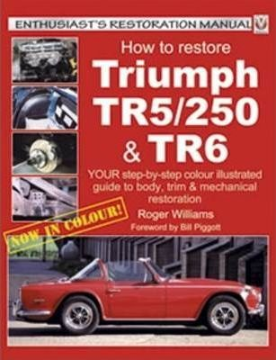 How to Restore Triumph TR5/250 and TR6 : Roger Williams