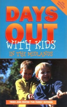 Days Out with Kids: Tried-and-tested Fun Family Outings in the Midlands