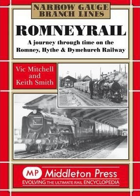 Romney Rail  A Journey Through Time on the Romney, Hythe and Dymchurch Railway