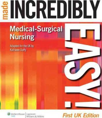 Medical-Surgical Nursing Made Incredibly Easy! UK edition