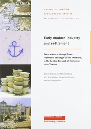 Early Modern Industry and Settlement: Excavations at George Street, Richmond, and High Street, Mortlake, in the London Borough of Richmond Upon Thames