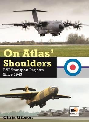 On Atlas' Shoulders : RAF Transport Aircraft Projects Since 1945
