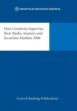 How Countries Supervise Their Banks, Insurers and Securities 2006
