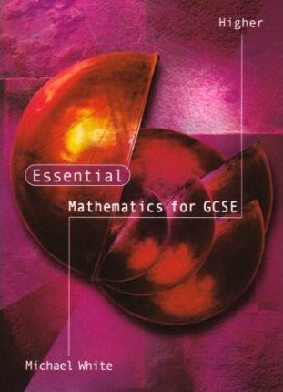 Essential Maths for GCSE: Essential Mathematics for Gcse Higher Higher Level