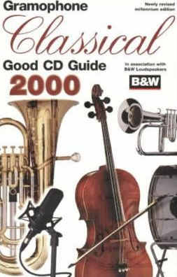 Gramophone Classical Good CD Guide: Millennium Edition